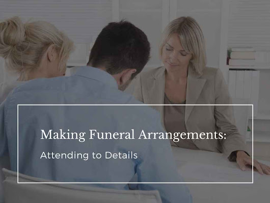 Making Funeral Arrangements: Attending to Details – Funeral.com