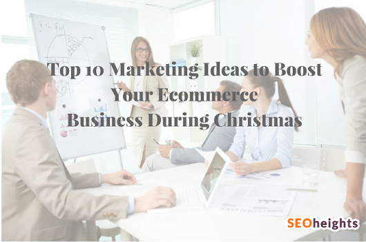 Top 10 Marketing Ideas to Boost Your Ecommerce Business during Christmas - Digital Marketing Tips & Tricks