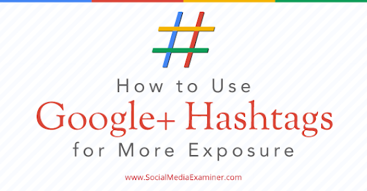 How to Use Google+ Hashtags for More Exposure |