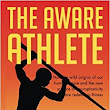 The Aware Athlete: How the Wild Origins of our Human Nature and the New Science of Neuroplasticity are Redefining Fitness: scott d forrester: 9781983953613: Amazon.com: Books