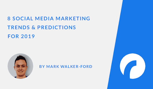 8 Social Media Marketing Trends & Predictions for 2019 - Infographic