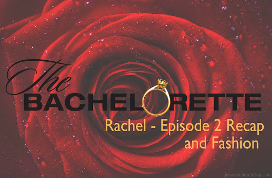 Bachelorette Rachel: Episode 2 Recap and Fashion - Jeans and a Tank Top