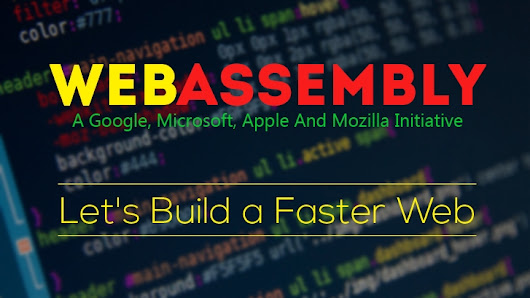 Future Of The Web: WebAssembly Previews Launched By Google, Mozilla, And Microsoft | www.s2kdesign.com