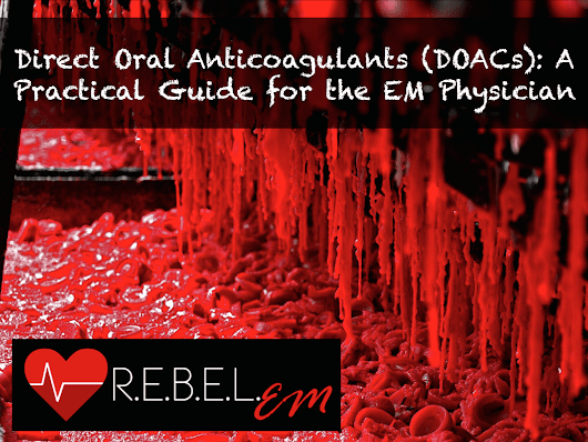 Direct Oral Anticoagulants (DOACs): A Practical Guide for the EM Physician - R.E.B.E.L. EM - Emergency Medicine Blog