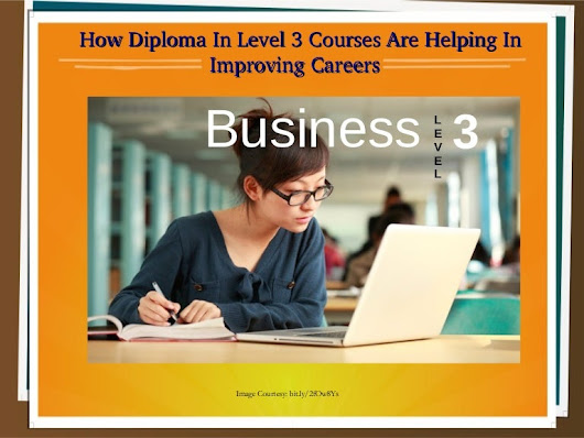 How diploma in level 3 courses are helping in improving careers