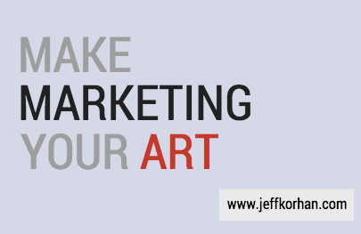 Make Marketing Your Art - Jeff Korhan