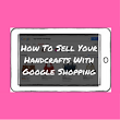 How To Sell Your Handcrafts With Google Shopping