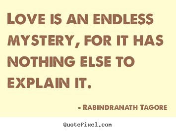 Love Quote Love Is An Endless Mystery For It Has Nothing Else