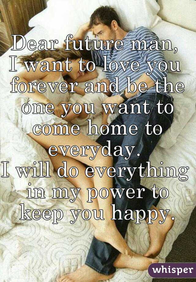Dear Future Man I Want To Love You Forever And Be The One You Want To