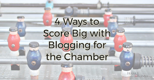 4 Ways to Score Big with Blogging for the Chamber | Chamber Professionals Community