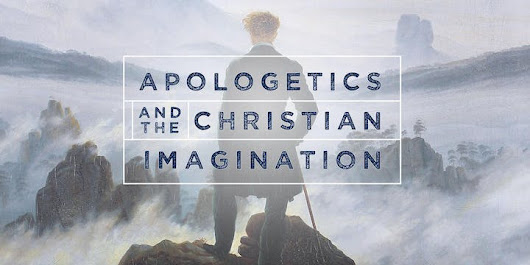 APOLOGETICS AND THE CHRISTIAN IMAGINATION - FRANCISSCHAEFFERSTUDIES.ORG