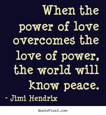 Quotes About Love When The Power Of Love Overcomes The Love Of