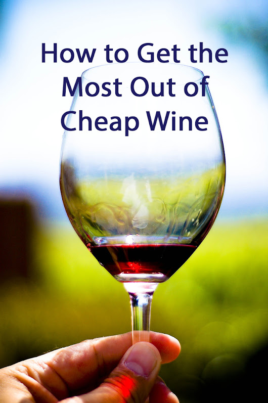 How to Get the Most Out of Cheap Wine - Saving Sanely