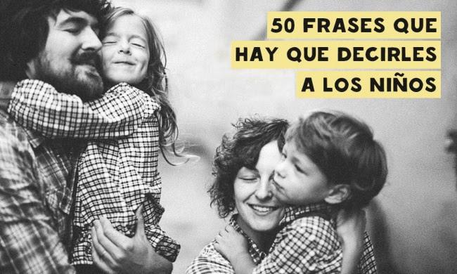 50 Frases Que Hay Que Decirles A Los Ninos Pensando En Tus Hijos