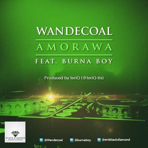 Music: Wande coal (@wandecoal)-Amorawa ft burna boy |@burnaboy @LeriQ_TL