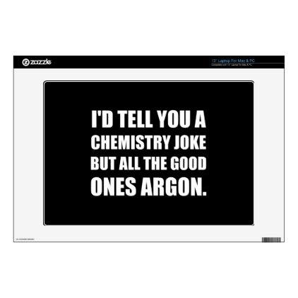 """Chemistry Joke Good Ones Argon 13"""" Laptop Skin"""