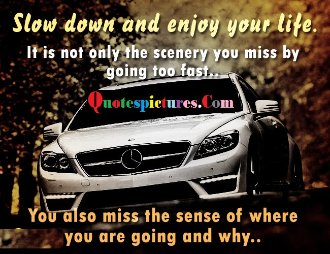 Car Quotes Slow Down And Enjoy Your Life Quotespicturescom