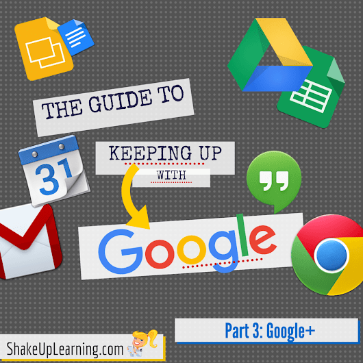 The Guide to Keeping Up with Google - Part 3: Who to Follow on G+ | Shake Up Learning