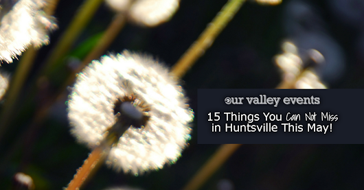 15 Amazing Events You Can't Miss in May • Our Valley Events