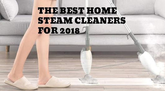 The Best Home Steam Cleaners for 2018