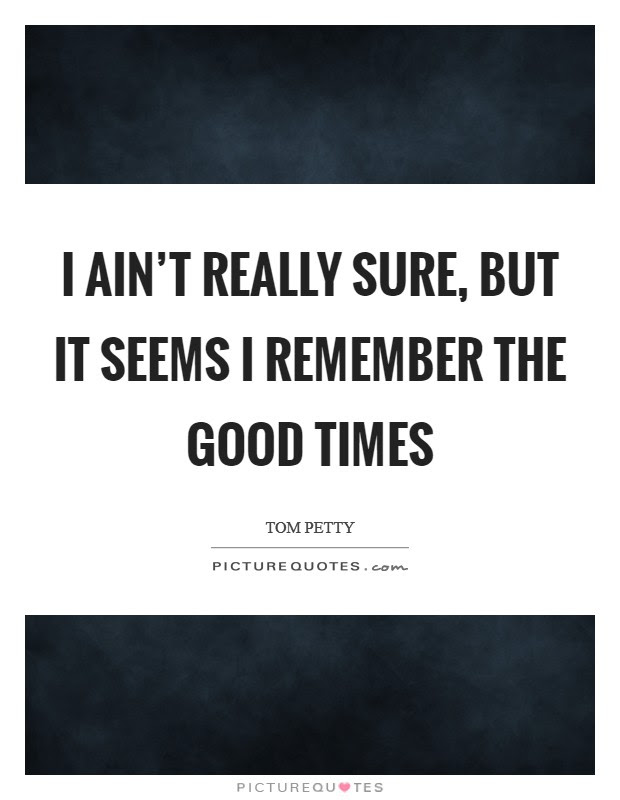 Remember Good Times Quotes Sayings Remember Good Times Picture
