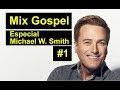 #MixGospel 2 - Especial Michael W  Smith - Parte 1