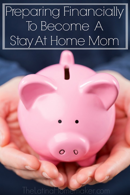 Preparing Financially To Become A Stay At Home Mom
