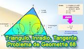 Problema de Geometría 68: Triangulo, Circunferencia Inscrita, Incirculo, Inradio, Tangente, Semejanza.