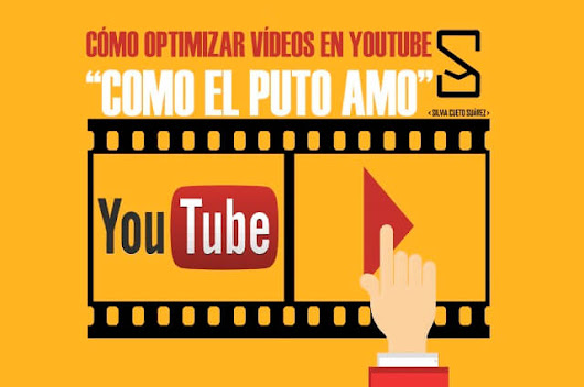 "Cómo Optimizar Vídeos en YouTube ""Como el Puto Amo"""