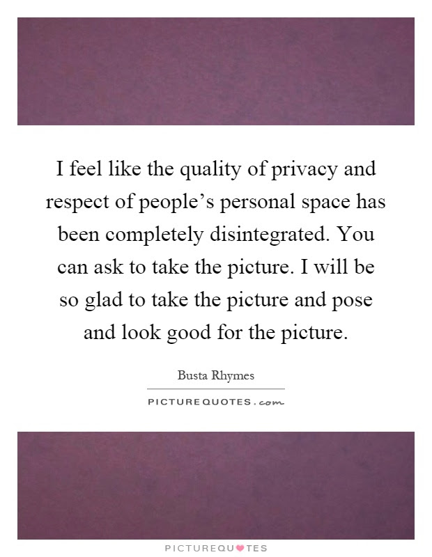 I Feel Like The Quality Of Privacy And Respect Of Peoples