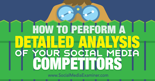 How to Perform a Detailed Analysis of Your Social Media Competitors : Social Media Examiner
