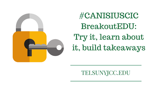 #CANISIUSCIC - BreakoutEDU: Try it, learn about it, build takeaways - SUNY JCC Technology-Enhanced Instruction