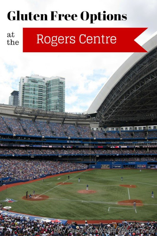 Gluten Free at the Rogers Centre - Toronto Blue Jays - Travel the World Gluten Free