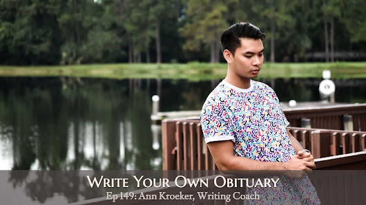 Ep 149: Write Your Own Obituary - Ann Kroeker, Writing Coach