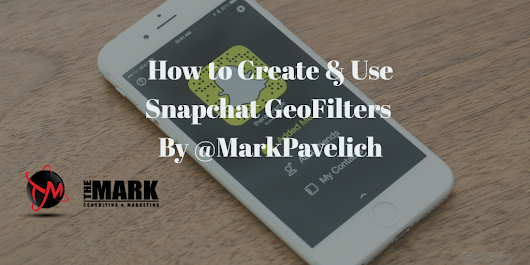 How to Create and Use Snapchat GeoFilters - The Mark Consulting