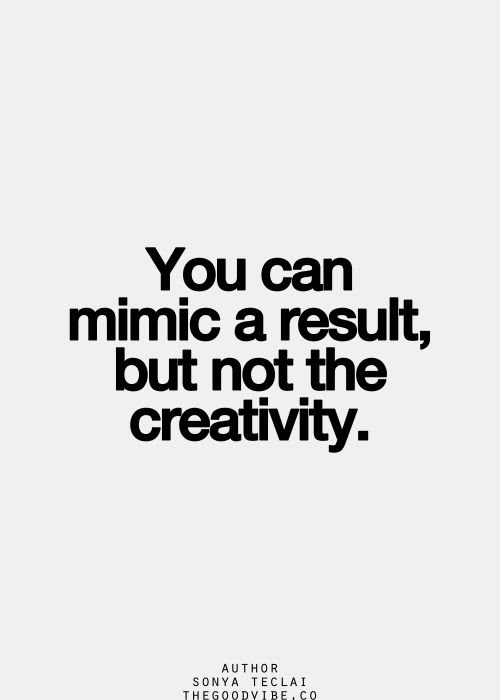 you can mimic a result but not creativity