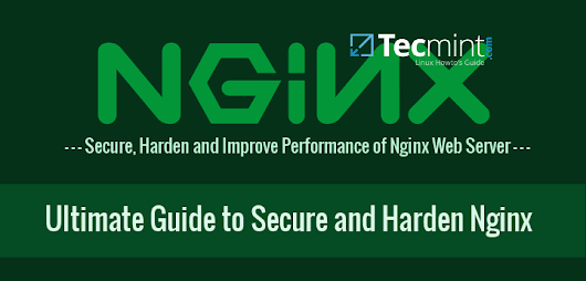 The Ultimate Guide To Secure, Harden And Improve Performance Of Nginx Web Server