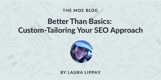 Better Than Basics: Custom-Tailoring Your SEO Approach (With Real-World Examples) - Moz