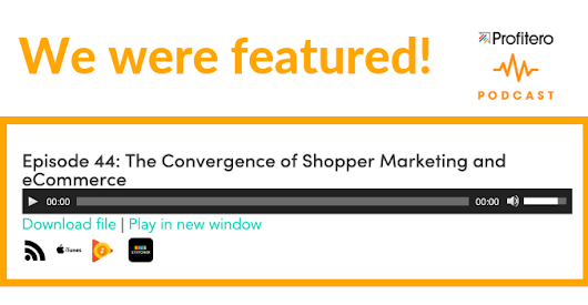 Podcast: The Convergence of Shopper Marketing and E-commerce