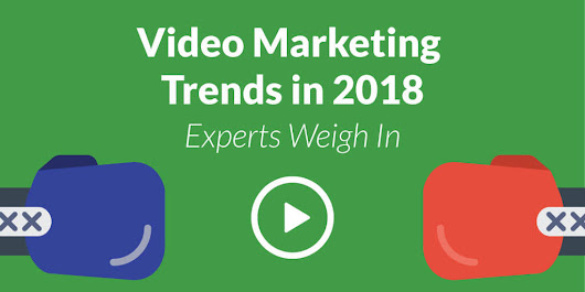 Video Marketing Trends in 2018: 16 Experts Weigh In