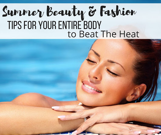 4 Summer Tips to Get Your Entire Body For The Heat