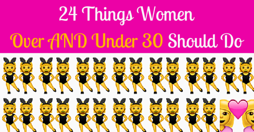 24 Things Women Over and Under 30 Should Do