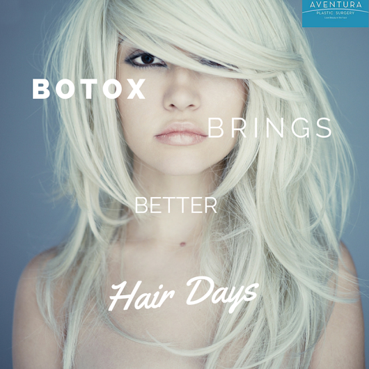 Better Hair Days through Botox - Aventura Plastic Surgery