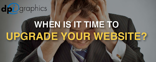 When is it Time to Upgrade Your Website - DPi Graphics