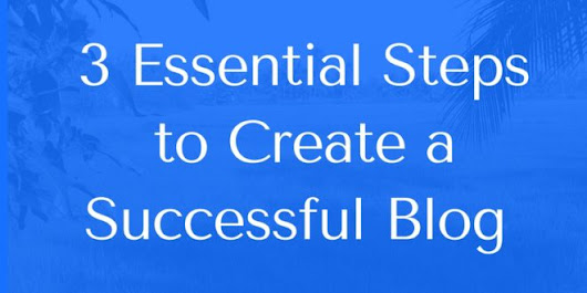 3 Essential steps to create a successful blog Guest Post By Erik Emanuelli