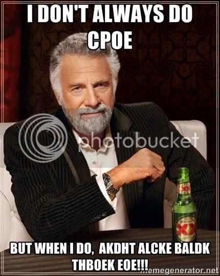 I don't always do CPOE.  But when I do, AKDHT ALCKE BALDK THBOEK EOE!!! CPOE humor meme photo.