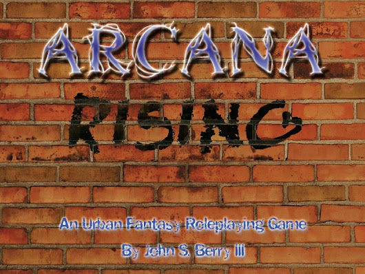 Update 35: Arcana Rising proofs ordered. · Arcana Rising: An Urban Fantasy Roleplaying Game