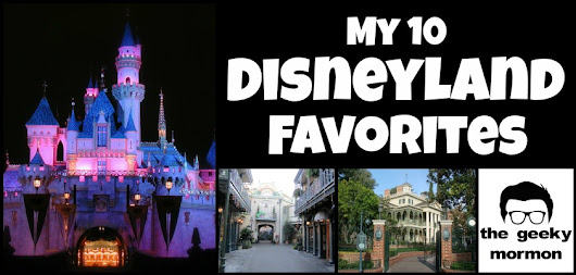 My 10 Disneyland Favorites - the geeky mormon