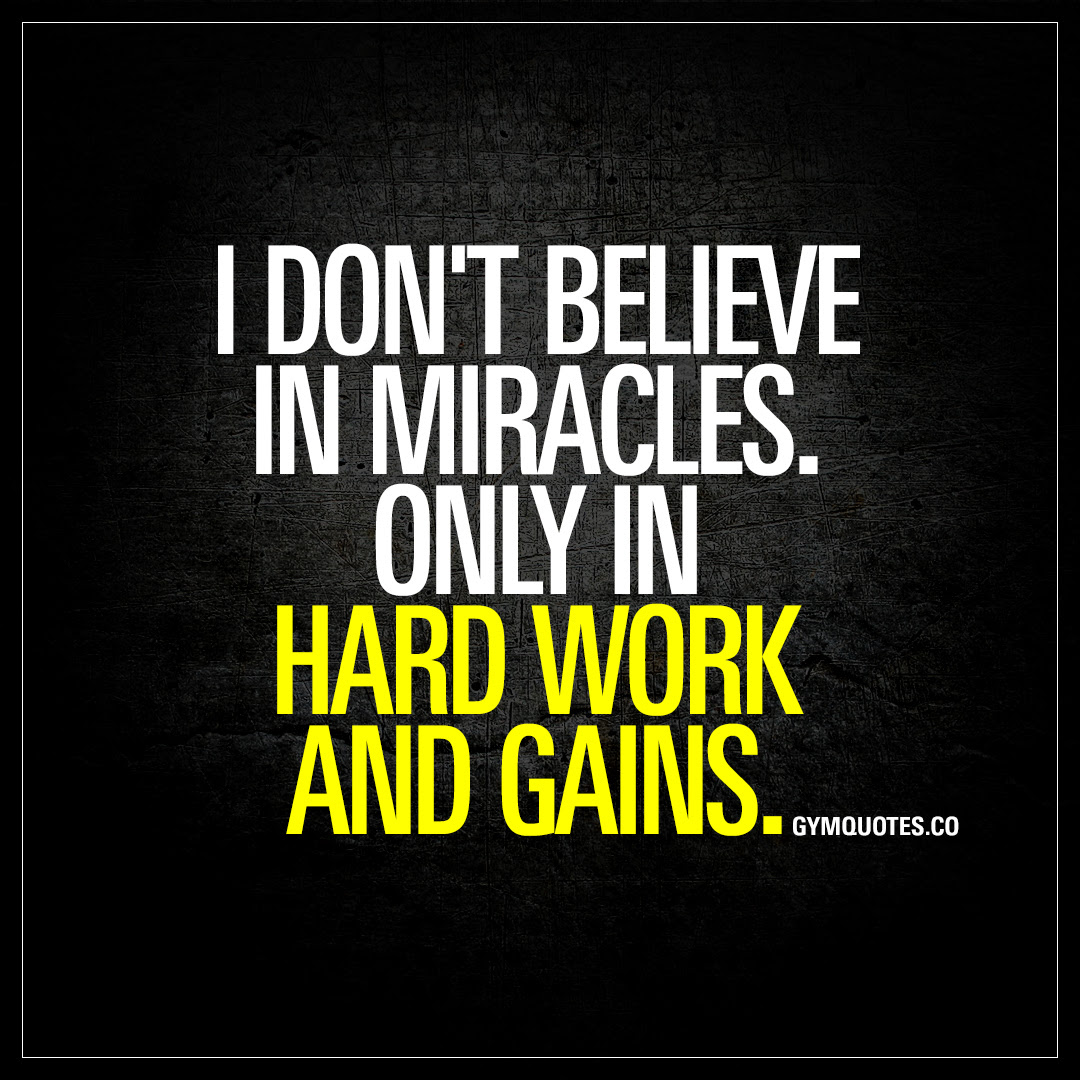 I Dont Believe In Miracles Only In Hard Work And Gains Quote