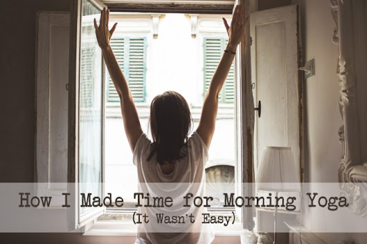 How I Made Time for Morning Yoga (It Wasn't Easy) | Bad Yogi Blog